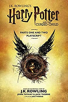 Harry Potter and the Cursed Child - Parts One and Two: The Official Playscript of the Original West End Production by [J.K. Rowling, Jack Thorne, John Tiffany]