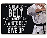 Metal Sign - A Black Belt is a White Belt Who Refused to Give Up - Durable Metal Sign - Use Indoor/Outdoor - Great Dojo Decor and Gift for Karate Practitioners Under $20 (8