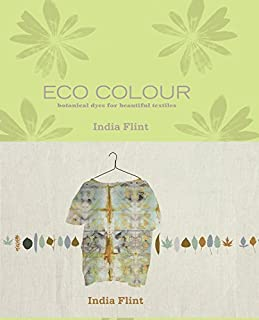 Eco Colour: Botanical Dyes for Beautiful Textiles by India Flint (2008-01-01)