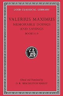 Valerius Maximus: Memorable Doings and Sayings, Volume II, Books 6-9 (Loeb Classical Library No. 493)