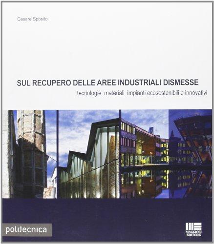 Sul recupero delle aree industriali dismesse. Tecnologie materiali impianti ecosostenibili e innovativi