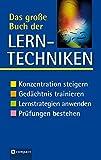 Das grosse Buch der Lerntechniken: Konzentration steigern, Gedächtnis trainieren, Lernstrategien anwenden, Prüfungen bestehen