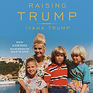 Raising Trump                   By:                                                                                                                                 Ivana Trump                               Narrated by:                                                                                                                                 Ivana Trump,                                                                                        Alison Fraser,                                                                                        Charles Pound,                   and others                 Length: 8 hrs and 4 mins     87 ratings     Overall 4.1