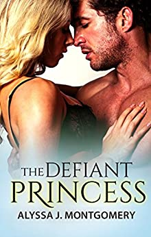 The Defiant Princess (Royal Affairs Book 1) by [Alyssa J. Montgomery]