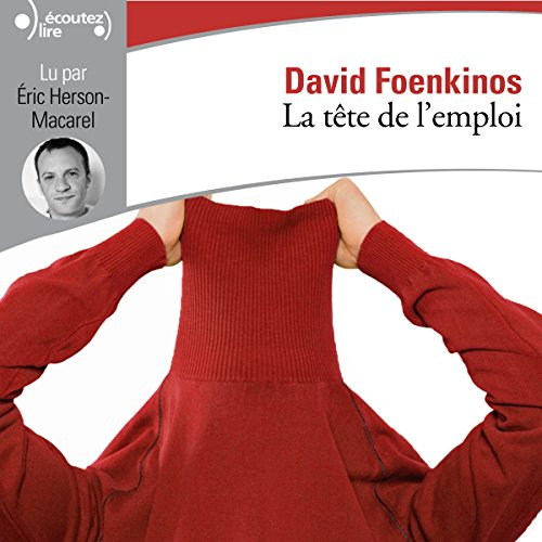 La tête de l'emploi                   By:                                                                                                                                 David Foenkinos                               Narrated by:                                                                                                                                 Éric Herson-Macarel                      Length: 4 hrs and 41 mins     Not rated yet     Overall 0.0