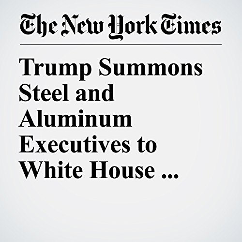 Trump Summons Steel and Aluminum Executives to White House Before Potential Tariffs copertina