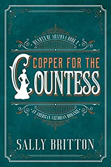 Copper for the Countess: An American Victorian Romance (Hearts of Arizona Book 2) by [Sally Britton]