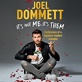 It's Not Me, It's Them     Confessions of a Hopeless Modern Romantic              By:                                                                                                                                 Joel Dommett                               Narrated by:                                                                                                                                 Joel Dommett                      Length: 10 hrs and 1 min     183 ratings     Overall 4.7