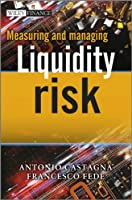 Measuring and Managing Liquidity Risk (The Wiley Finance Series)