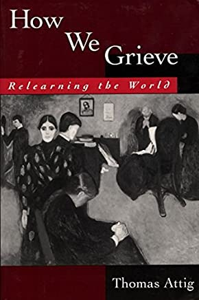 [How We Grieve: Relearning the World] (By: Thomas Attig) [published: September, 1996]