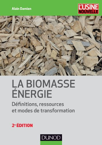 La biomasse énergie : Définitions, ressources et modes de transformation (Environnement) (French Edition)