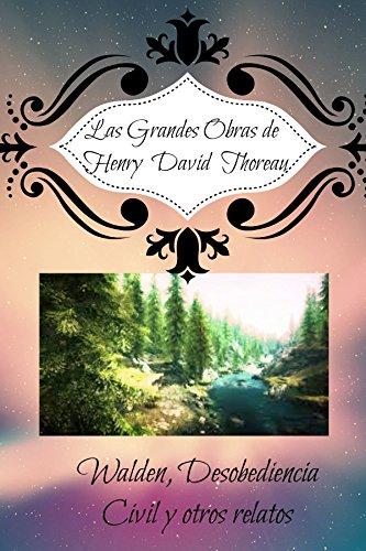 Clásicos de Henry David Thoreau: Walden, Desobediencia civil y otros relatos. (Spanish Edition)