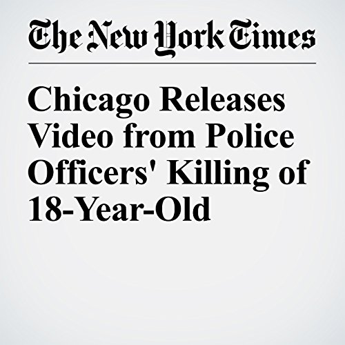 Chicago Releases Video from Police Officers' Killing of 18-Year-Old cover art