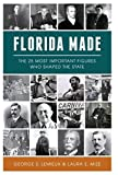 Florida Made: The 25 Most Important Figures Who Shaped the State (American Heritage)