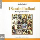 I santini italiani. Guida per il filiconico. Ediz. illustrata