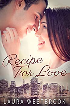Recipe For Love: A Sweet Romance by [Laura Westbrook]