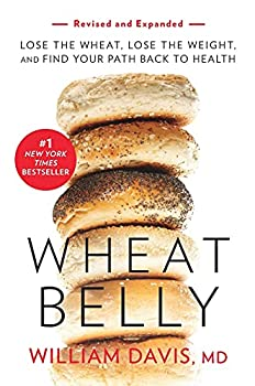 Wheat Belly  Revised and Expanded Edition   Lose the Wheat Lose the Weight and Find Your Path Back to Health