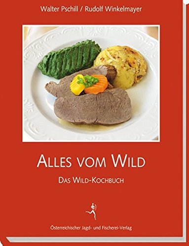 Alles vom Wild: Das Wild-Kochbuch