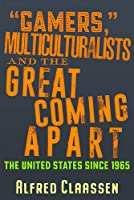 Gamers, Multiculturalists, and the Great Coming Apart: The United States Since 1965