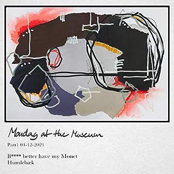Mondag at the Museum, Pt. 1