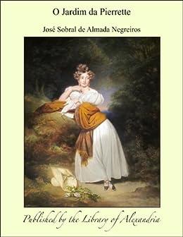 O Jardim da Pierrette (Portuguese Edition) by [Jos&#231 Negreiros, Sobral de Almada]