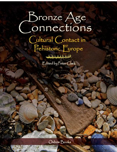 Bronze Age Connections: Cultural Contact in Prehistoric Europe (English Edition)