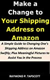 Make a Change to Your Shipping Address on Amazon: A Simple Guide to Changing One's Shipping Address on Amazon Swiftly; Plus Meaningful Pictures to Assist You in the Process