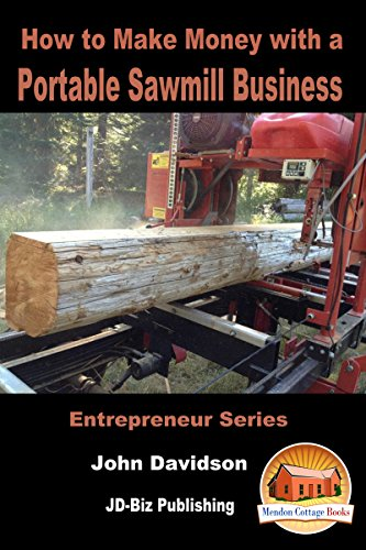 How to Make Money with a Portable Sawmill Business (Entrepreneur Series Book 12)