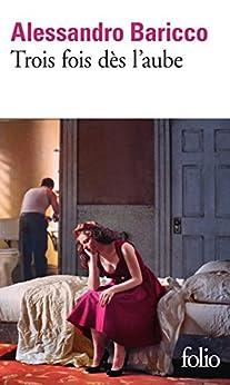Trois fois dès l'aube (French Edition) di [Alessandro Baricco, Lise Caillat]