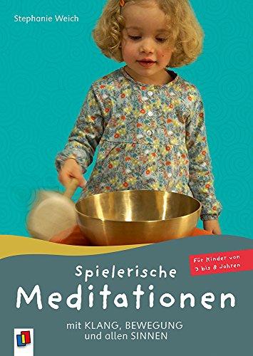 Spielerische Meditationen mit Klang, Bewegung und allen Sinnen: Für Kinder von 3 bis 8 Jahren