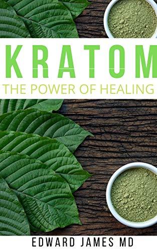 KRATOM: THE POWER OF HEALING (English Edition)