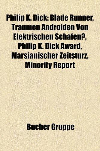 Philip K. Dick: Blade Runner, Träumen Androiden von elektrischen Schafen?, Philip K. Dick Award, Minority Report, A Scanner Darkly - Der dunkle ... Erinnerung - Total Recall, Der Plan, Ubik