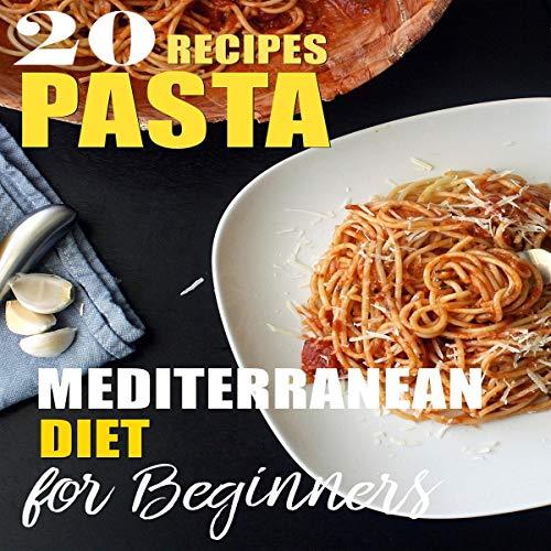 Mediterranean Diet or Beginners: 20 Recipes Pasta cover art
