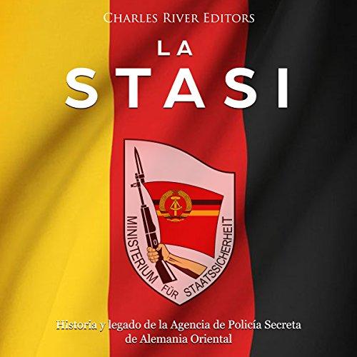 La Stasi: Historia y legado de la Agencia de Policía Secreta de Alemania Oriental [The Stasi: History and Legacy of the Secret Police Agency of East Germany] Titelbild