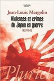 Violences et crimes du Japon en guerre - 1937-1945 de Jean-Louis Margolin ( 12 novembre 2009 ) - Hachette; Édition 2e Mise à jour (12 novembre 2009) - 12/11/2009