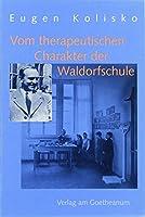 Vom therapeutischen Charakter der Waldorfschule: Aufsaetze und Vortraege