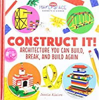 Construct It! Architecture You Can Build, Break, and Build Again (Cool Makerspace Gadgets & Gizmos)
