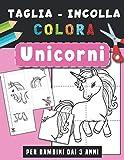 Unicorni   Taglia Incolla Colora: Libro di attività forbici per bambini, Fogli di pratica di taglio per bambini in età prescolare 3-6 anni   Disegni carini