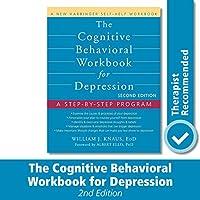 The Cognitive Behavioral Workbook for Depression: A Step-by-Step Program (New Harbinger Self-help Workbooks)