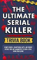 The Ultimate Serial Killer Trivia Book