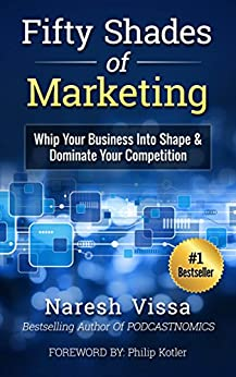 Fifty Shades Of Marketing: Whip Your Business Into Shape & Dominate Your Competition by [Naresh Vissa, Philip Kotler]