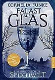 Palast aus Glas: Eine Reise durch die Spiegelwelt - Cornelia Funke