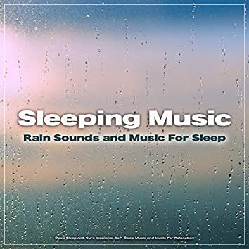 Sleeping Music: Rain Sounds and Music For Sleep, Deep Sleep Aid, Cure Insomnia, Soft Sleep Music and Music For Relaxation