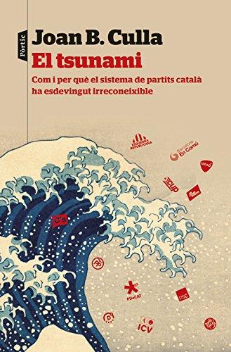 El tsunami: Com i per què el sistema de partits català ha esdevingut irreconeixible