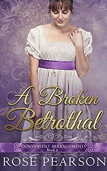 A Broken Betrothal (Convenient Arrangements Book 1) by [Rose Pearson]