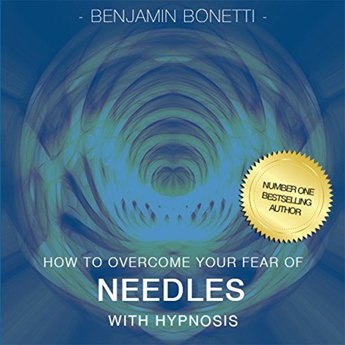 How to Overcome Your Fear of Needles with Hypnosis  By  cover art
