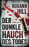 Der dunkle Hauch des Todes: Thriller (Steinbach und Wagner, Band 11) - Roxann Hill