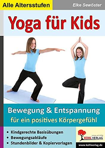 Yoga für Kids: Entspannungsübungen in KiGa & Grundschule: Bewegung & Entspannung in KiGa, Vor- und Grundschule