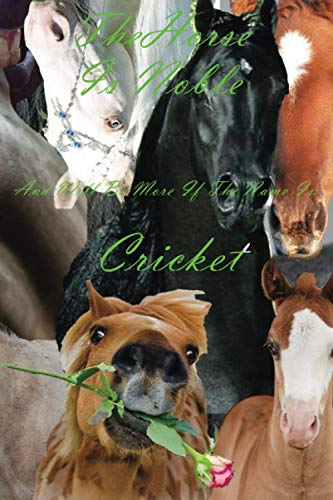 The Horse Is Noble And Will Be More If The Name Is: Cricket- Notebook/Journal With Design and Personalized Name of Your Horse: Lined Notebook / Journal Gift, 102 Pages, 6x9, Matte Finish