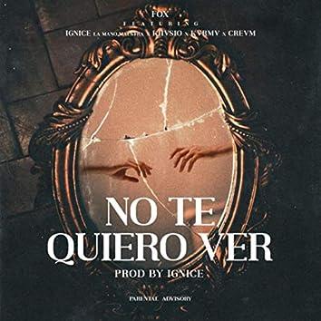 No Te Quiero Ver (feat. Kvrmv, Khvsio, Crevm & Ignice la Mano Maestra)